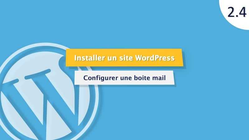 Tutoriel WordPress  : Configurer une boite mail pour son nom de domaine