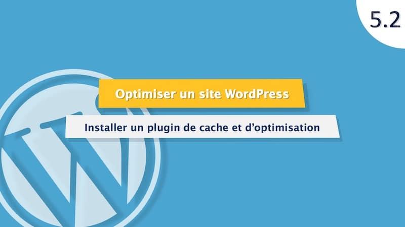 Tutoriel WordPress : Optimiser les fichiers et créer un cache