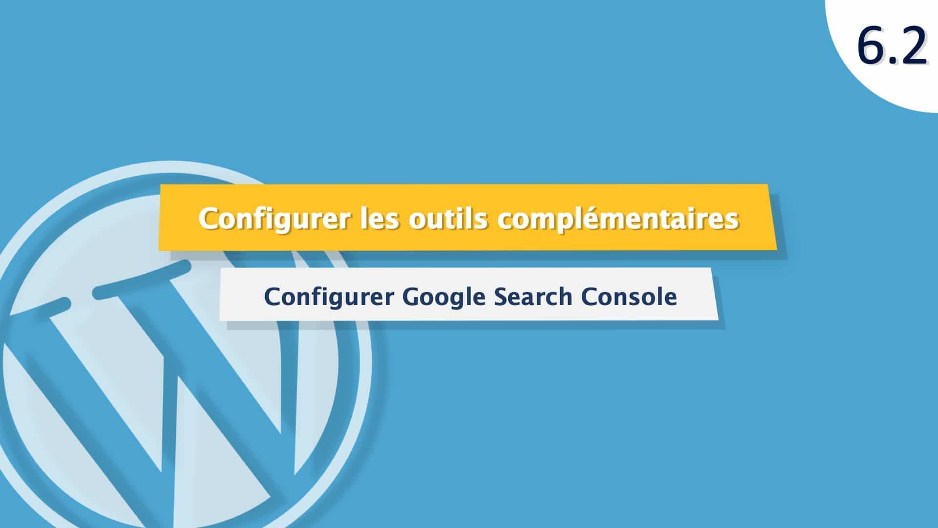 Tutoriel WordPress : Configurer Google Search console et un site WordPress